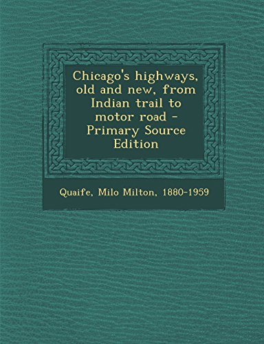 9781294760108: Chicago's highways, old and new, from Indian trail to motor road