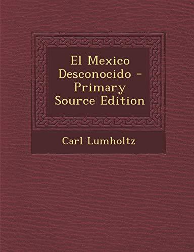 El Mexico Desconocido - Primary Source Edition: Carl Lumholtz