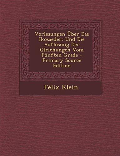 9781294762690: Vorlesungen Uber Das Ikosaeder: Und Die Auflosung Der Gleichungen Vom Funften Grade - Primary Source Edition