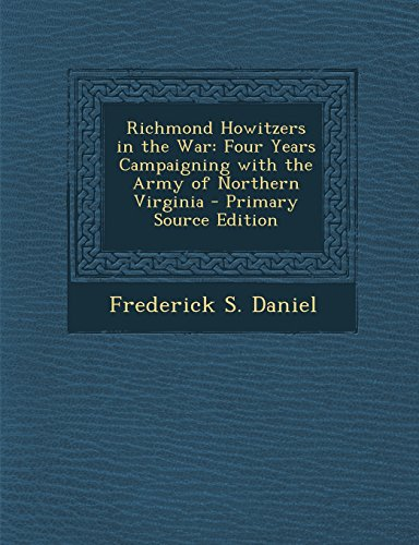 9781294763727: Richmond Howitzers in the War: Four Years Campaigning with the Army of Northern Virginia