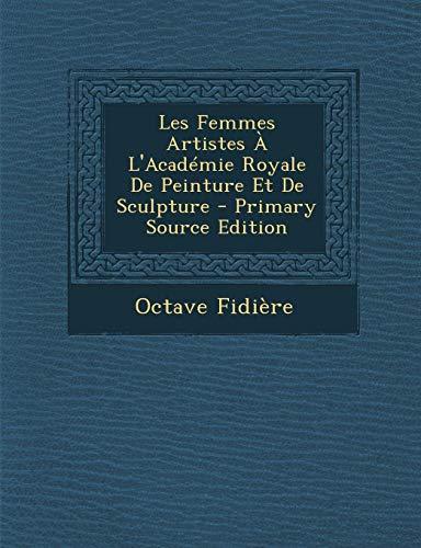 9781294763772: Les Femmes Artistes A L'Academie Royale de Peinture Et de Sculpture