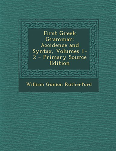 9781294765325: First Greek Grammar: Accidence and Syntax, Volumes 1-2 - Primary Source Edition