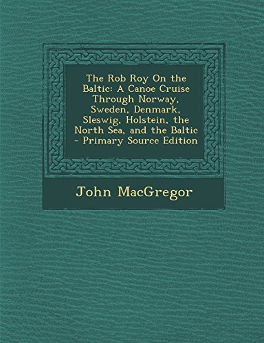 9781294765448: The Rob Roy on the Baltic: A Canoe Cruise Through Norway, Sweden, Denmark, Sleswig, Holstein, the North Sea, and the Baltic - Primary Source Edit