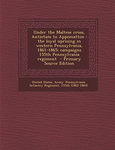 Under the Maltese cross, Antietam to Appomattox: the loyal uprising in western Pennsylvania, 1861-...
