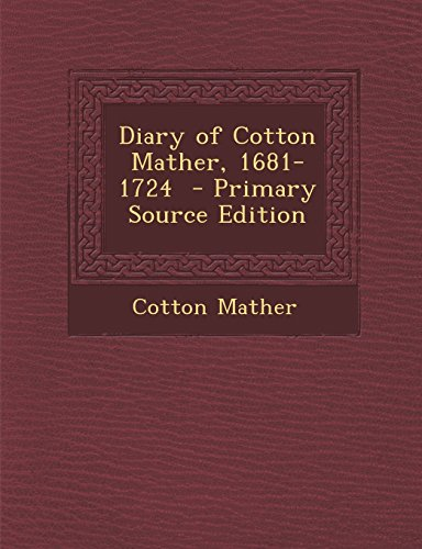 9781294768012: Diary of Cotton Mather, 1681-1724