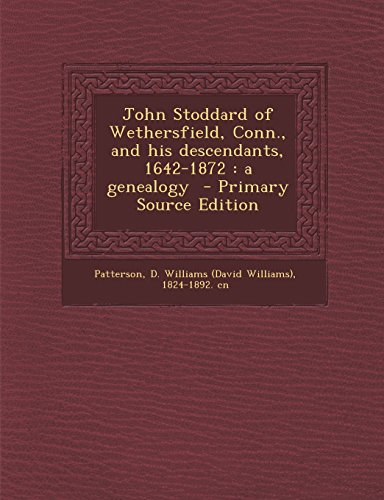 9781294768678: John Stoddard of Wethersfield, Conn., and his descendants, 1642-1872: a genealogy