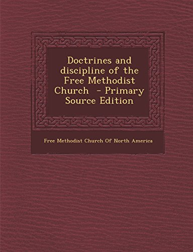 9781294768999: Doctrines and discipline of the Free Methodist Church