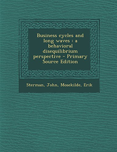 9781294769903: Business Cycles and Long Waves: A Behavioral Disequilibrium Perspective - Primary Source Edition