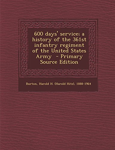 9781294770268: 600 Days' Service; A History of the 361st Infantry Regiment of the United States Army - Primary Source Edition
