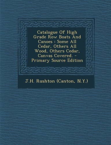 9781294771050: Catalogue Of High Grade Row Boats And Canoes: Some All Cedar, Others All Wood, Others Cedar, Canvas Covered.
