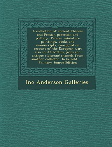 9781294772972: A collection of ancient Chinese and Persian porcelain and pottery, Persian miniature paintings, books and manuscripts, consigned on account of the ... from another collector. To be sold ...