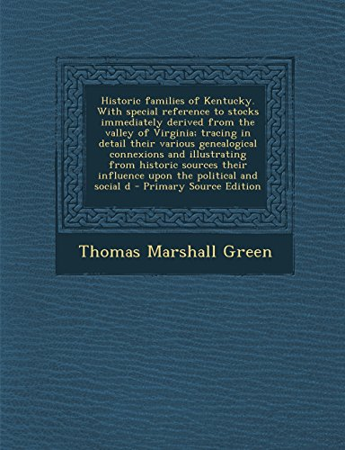 9781294773030: Historic Families of Kentucky. with Special Reference to Stocks Immediately Derived from the Valley of Virginia; Tracing in Detail Their Various Genea