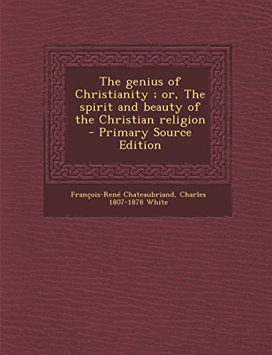 9781294774174: The genius of Christianity ; or, The spirit and beauty of the Christian religion