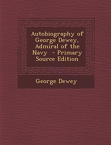 9781294774204: Autobiography of George Dewey, Admiral of the Navy - Primary Source Edition