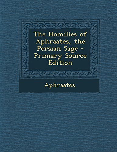 9781294774587: The Homilies of Aphraates, the Persian Sage - Primary Source Edition
