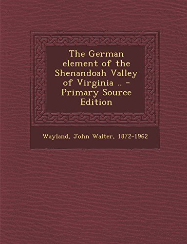 9781294775782: The German Element of the Shenandoah Valley of Virginia .. - Primary Source Edition