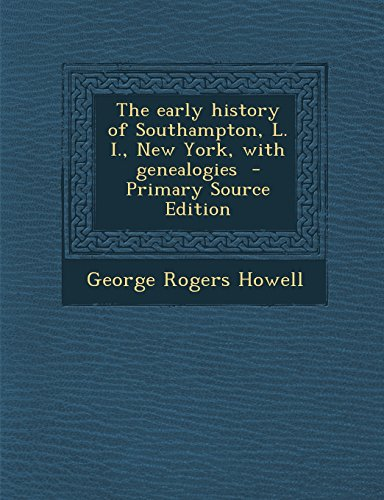 9781294776666: The Early History of Southampton, L. I., New York, with Genealogies - Primary Source Edition