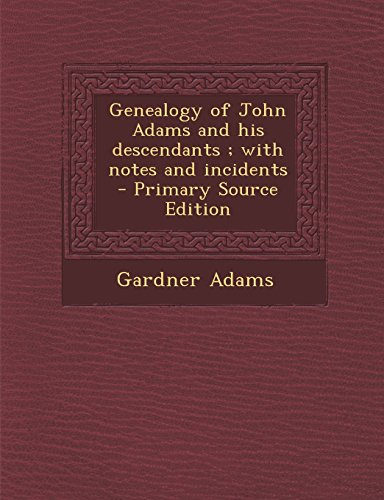 9781294776697: Genealogy of John Adams and his descendants ; with notes and incidents