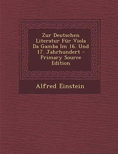 9781294776949: Zur Deutschen Literatur Fur Viola Da Gamba Im 16. Und 17. Jahrhundert - Primary Source Edition (German Edition)