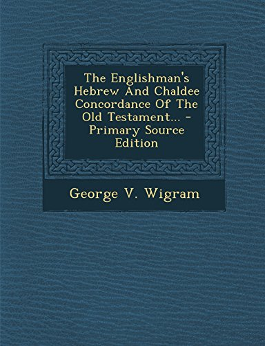 9781294778721: The Englishman's Hebrew And Chaldee Concordance Of The Old Testament...