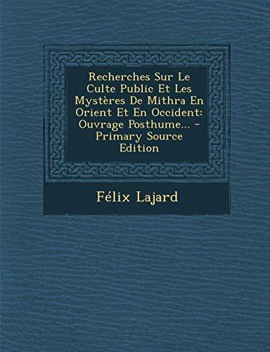 9781294778868: Recherches Sur Le Culte Public Et Les Mystères De Mithra En Orient Et En Occident: Ouvrage Posthume... (French Edition)