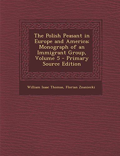 9781294782520: The Polish Peasant in Europe and America; Monograph of an Immigrant Group, Volume 5 - Primary Source Edition