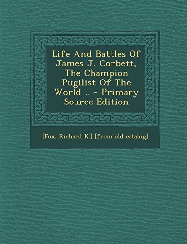9781294783688: Life And Battles Of James J. Corbett, The Champion Pugilist Of The World ..