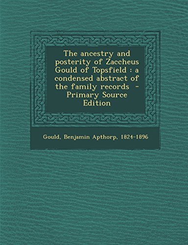 9781294784432: The ancestry and posterity of Zaccheus Gould of Topsfield: a condensed abstract of the family records