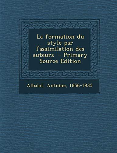 9781294784838: La Formation Du Style Par L'Assimilation Des Auteurs