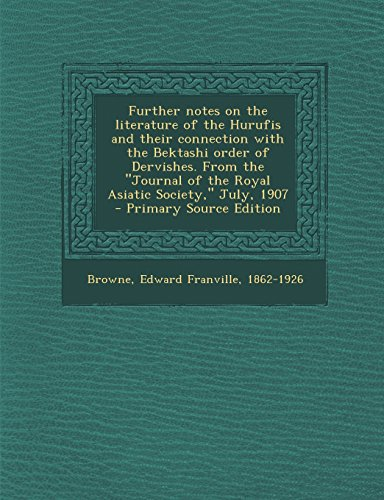 9781294784906: Further notes on the literature of the Hurufis and their connection with the Bektashi order of Dervishes. From the