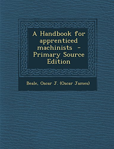 9781294784982: A Handbook for Apprenticed Machinists - Primary Source Edition