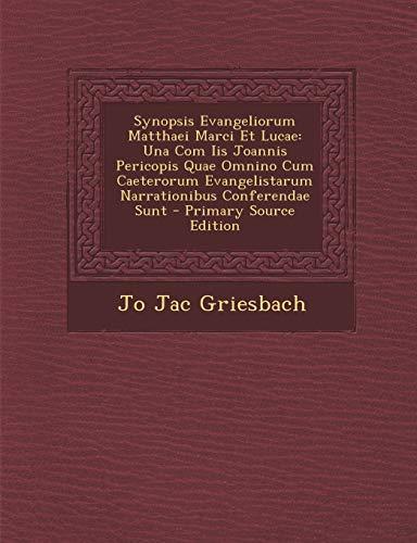 9781294785385: Synopsis Evangeliorum Matthaei Marci Et Lucae: Una Com IIS Joannis Pericopis Quae Omnino Cum Caeterorum Evangelistarum Narrationibus Conferendae Sunt