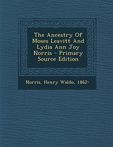 9781294785972: The Ancestry Of Moses Leavitt And Lydia Ann Joy Norris