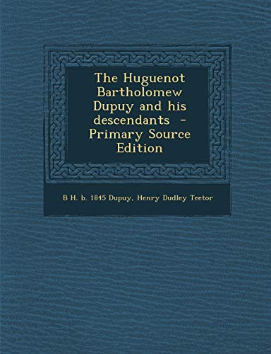 9781294786740: The Huguenot Bartholomew Dupuy and His Descendants - Primary Source Edition