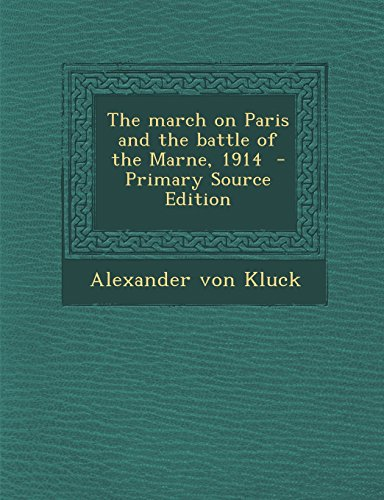 9781294786832: The march on Paris and the battle of the Marne, 1914