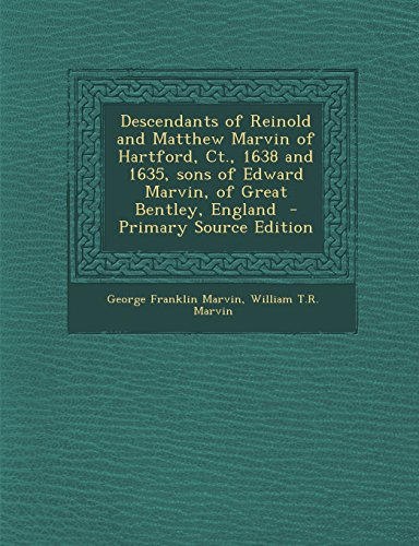 9781294787051: Descendants of Reinold and Matthew Marvin of Hartford, Ct, 1638 and 1635, sons of Edward Marvin, of Great Bentley, England
