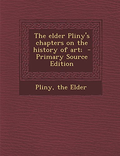 9781294791430: The elder Pliny's chapters on the history of art;