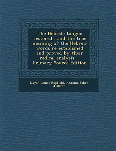 9781294792758: The Hebraic tongue restored: and the true meaning of the Hebrew words re-established and proved by their radical analysis