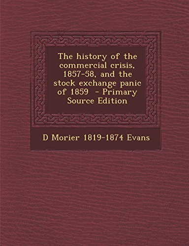 9781294793137: The History of the Commercial Crisis, 1857-58, and the Stock Exchange Panic of 1859 - Primary Source Edition