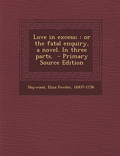 9781294794226: Love in excess;: or the fatal enquiry, a novel. In three parts.