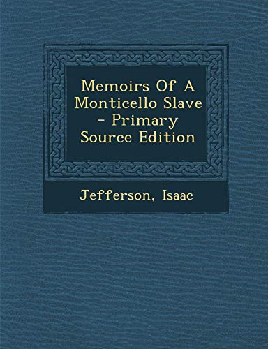 9781294794240: Memoirs of a Monticello Slave - Primary Source Edition