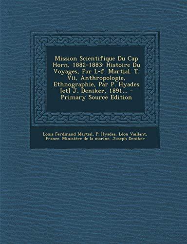 9781294795872: Mission Scientifique Du Cap Horn, 1882-1883: Histoire Du Voyages, Par L-F. Martial. T. VII, Anthropologie, Ethnographie, Par P. Hyades [Et] J. Deniker