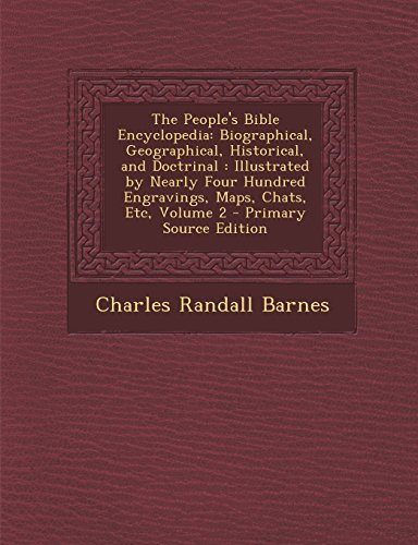 9781294796725: The People's Bible Encyclopedia: Biographical, Geographical, Historical, and Doctrinal: Illustrated by Nearly Four Hundred Engravings, Maps, Chats, Et