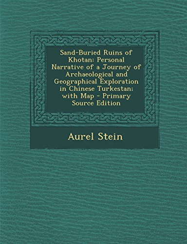 9781294797593: Sand-Buried Ruins of Khotan: Personal Narrative of a Journey of Archaeological and Geographical Exploration in Chinese Turkestan; With Map
