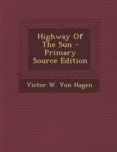9781294800286: Highway of the Sun - Primary Source Edition