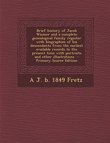 9781294801030: Brief history of Jacob Wismer and a complete genealogical family register with biographies of his descendants from the earliest available records to ... time with portraits and other illustrations