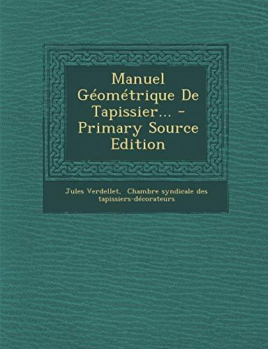 9781294801214: Manuel Géométrique De Tapissier... (French Edition)