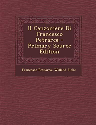 9781294801573: Il Canzoniere Di Francesco Petrarca - Primary Source Edition (Italian Edition)
