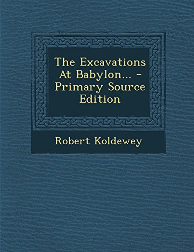 9781294803294: The Excavations At Babylon...