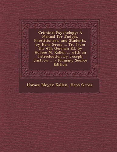 9781294803751: Criminal Psychology: A Manual for Judges, Practitioners, and Students, by Hans Gross ... Tr. from the 4Th German Ed. by Horace M. Kallen ... with an Introduction by Joseph Jastrow ...